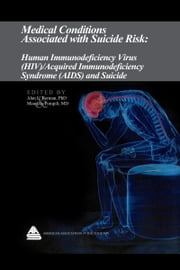 Medical Conditions Associated with Suicide Risk: Human Immunodeficiency Virus (HIV) / Acquired Immunodeficiency Syndrome (AIDS) and Suicide ebook by Dr. Alan L. Berman
