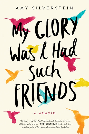 My Glory Was I Had Such Friends - A Memoir ebook by Amy Silverstein