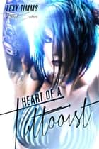 Heart of a Tattooist - Tattooist Series, #3 ebook by Lexy Timms