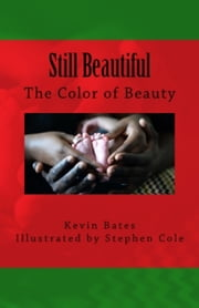 Still Beautiful: The Color of Beauty ebook by Kevin Bates