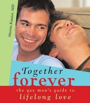 Together Forever - The Gay Man's Guide to Lifelong Love ebook by Martin Kantor