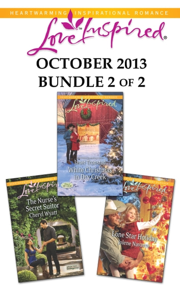 Love Inspired October 2013 - Bundle 2 of 2 - White Christmas in Dry Creek\The Nurse's Secret Suitor\Lone Star Holiday ebook by Janet Tronstad,Cheryl Wyatt,Jolene Navarro