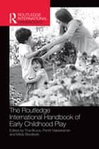 The Routledge International Handbook of Early Childhood Play eBook by Tina Bruce, Pentti Hakkarainen, Milda Bredikyte