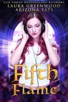 Fifth Flame ebook by Arizona Tape, Laura Greenwood