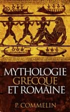 Mythologie grecque et romaine eBook by P. Commelin