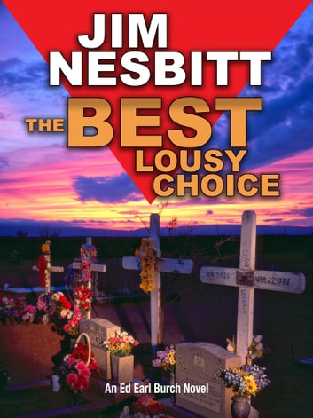 The Best Lousy Choice - An Ed Earl Burch Novel ebook by Jim Nesbitt