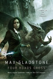 Four Roads Cross - A Novel of the Craft Sequence ebook by Max Gladstone