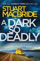 A Dark So Deadly ebook by Stuart MacBride