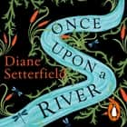Once Upon a River - The spellbinding Sunday Times bestseller audiobook by Diane Setterfield