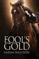 Fool's Gold ebook by Sarah Madison