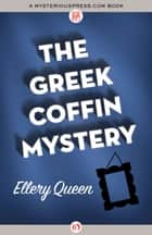 The Greek Coffin Mystery ebook by Ellery Queen