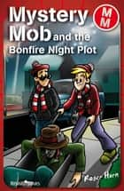 Mystery Mob and the Bonfire Night Plot ebook by Roger Hurn