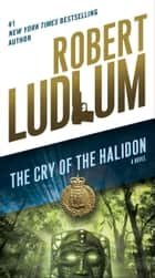 The Cry of the Halidon - A Novel eBook by Robert Ludlum