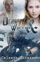 The Dragon Warrior and the Princess ebook by Celesta Thiessen