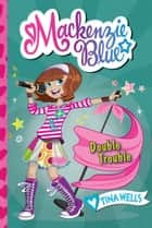 Mackenzie Blue #5: Double Trouble ebook by Tina Wells, Michael Segawa