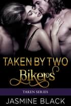 Taken by Two Bikers ebook by