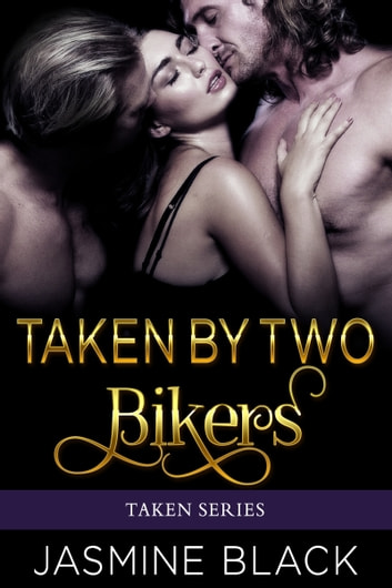 Taken by Two Bikers - A MFM Contemporary Biker Erotica Menage ebook by Jasmine Black