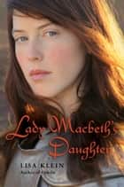 Lady Macbeth's Daughter ebook by Lisa Klein