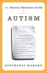 The Natural Medicine Guide to Autism ebook by Stephanie Marohn