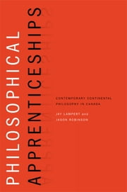 Philosophical Apprenticeships - Contemporary Continental Philosophy in Canada ebook by Jay Lampert, Jason Robinson