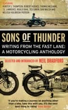 Sons of Thunder - Writing from the Fast Lane: A Motorcycling Anthology ebook by Neil Bradford, Neil Bradford
