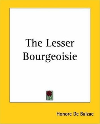 The Lesser Bourgeoisie ebook by Honore De Balzac