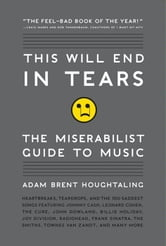 This Will End in Tears - The Miserabilist Guide to Music ebook by Adam Brent Houghtaling