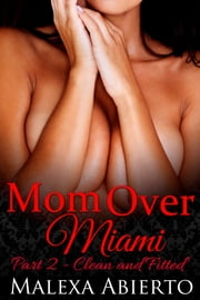 Mom Over Miami - Part 2: Clean and Fitted ebook by Malexa Abierto