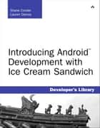 Introducing Android Development with Ice Cream Sandwich ebook by Shane Conder, Lauren Darcey