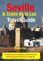 Seville & Costa de la Luz Travel Guide - Attractions, Eating, Drinking, Shopping & Places To Stay ebook by Sophie Bell