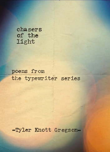 Chasers of the Light - Poems from the Typewriter Series ebook by Tyler Knott Gregson