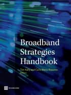 Broadband Strategies Handbook ebook by Tim Kelly,Carlo Maria Rossotto