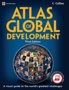 Atlas of Global Development: A Visual Guide to the World's Greatest Challenges ebook by World Bank