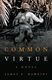 A Common Virtue - A Novel ebook by James A. Hawkins