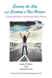 Erasing the Sky and Creating a New Horizon - Living Life After a Traumatic Brain Injury ebook by Jaime Polites