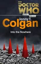 Doctor Who: Into the Nowhere (Time Trips) ebook by Jenny T. Colgan