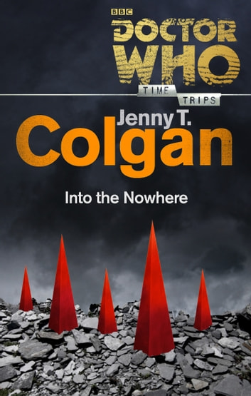 Doctor Who: Into the Nowhere (Time Trips) ebook by Jenny T Colgan
