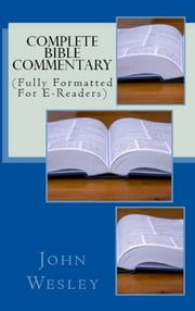Complete Bible Commentary - (Full Formatted For E-Readers) ebook by John Wesley