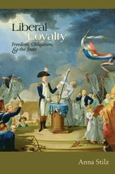 Liberal Loyalty - Freedom, Obligation, and the State ebook by Anna Stilz