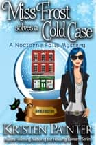 Miss Frost Solves A Cold Case ebook by Kristen Painter