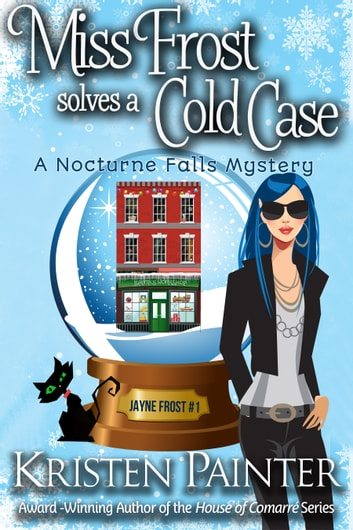Miss Frost Solves A Cold Case - A Nocturne Falls Mystery ebook by Kristen Painter