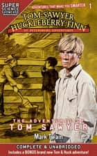 Tom Sawyer & Huckleberry Finn: St. Petersburg Adventures - The Adventures of Tom Sawyer (Super Science Showcase) ebook by Mark Twain, Lee Fanning, Wilson Toney