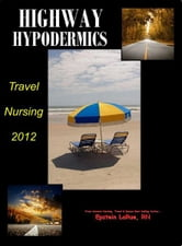 Highway Hypodermics: Travel Nursing 2012 ebook by Epstein LaRue