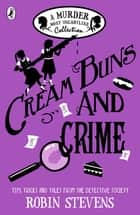 Cream Buns and Crime - Tips, Tricks and Tales from the Detective Society ebook by Robin Stevens