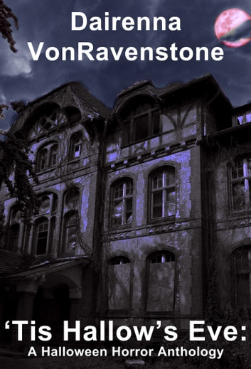 'Tis Hallow's Eve: A Halloween Horror Anthology ebook by Dairenna VonRavenstone