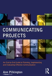 Communicating Projects - An End-to-End Guide to Planning, Implementing and Evaluating Effective Communication ebook by Ann Pilkington