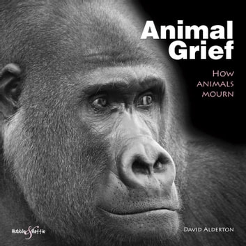 Animal Grief - How animals mourn ebook by David Alderton