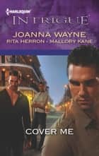Cover Me - An Anthology ebook by Joanna Wayne, Rita Herron, Mallory Kane