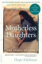 Motherless Daughters - The Legacy of Loss, 20th Anniversary Edition ebook by Hope Edelman