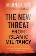 The New Threat From Islamic Militancy ebook by Jason Burke